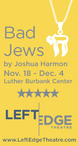 Left Edge Theatre presents Bad Jews